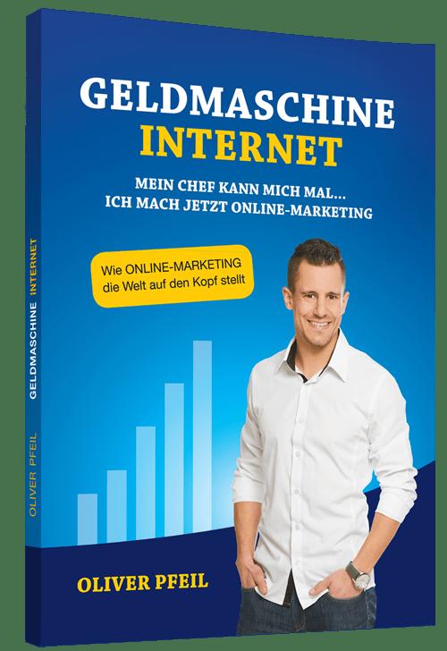 Geldmaschine Internet - das Buch von Oliver Pfeil
