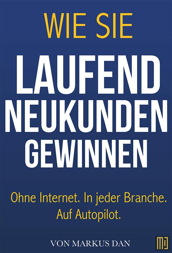 """""""Wie Sie laufend Neukunden gewinnen"""" von Markus Dan"""